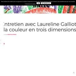 Entretien avec Laureline Galliot : la couleur en trois dimensions - Maze Magazine