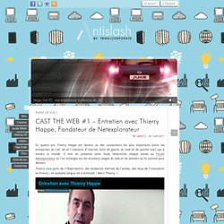 CAST THE WEB #1 – Entretien avec Thierry Happe, Fondateur de Netexplorateur