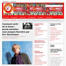 Comment sortir de la haine : grand entretien avec Jacques Rancière par Eric Aeschmann