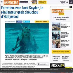Entretien avec Zack Snyder, le réalisateur geek chouchou d'Hollywood
