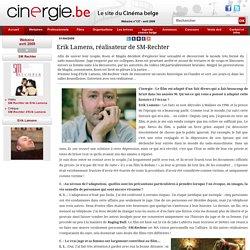 Entretien - Erik Lamens, réalisateur de SM-Rechter (Webzine n° 137 - avril 2009) - Webzine de Cinergie.be