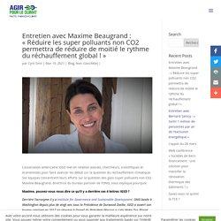 Entretien avec Maxime Beaugrand : «Réduire les super polluants non CO2 permettra de réduire de moitié le rythme du réchauffement global !»