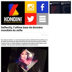 Entretien : Selfiecity, l'ultime base de données mondiale du selfie