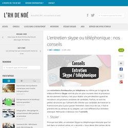 L'entretien skype ou téléphonique : Conseils