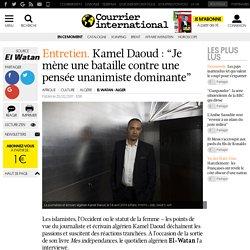 """Entretien. Kamel Daoud : """"Je mène une bataille contre une pensée unanimiste dominante"""""""