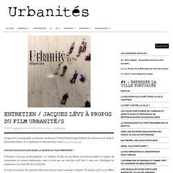 Entretien / Jacques Lévy à propos du film Urbanité/s