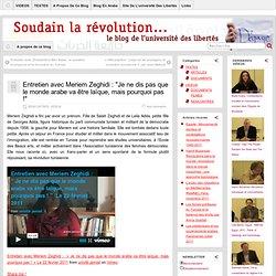 Entretien avec Meriem Zeghidi : «Je ne dis pas que le monde arabe va être laïque, mais pourquoi pas !» » Soudain la révolution…
