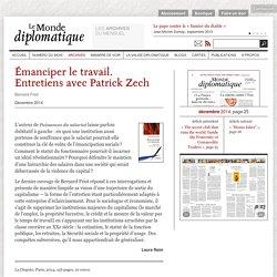 Émanciper le travail. Entretiens avec Patrick Zech, par Laura Raim (Le Monde diplomatique, décembre 2014)