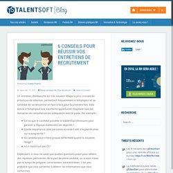 6 conseils pour réussir vos entretiens de recrutement