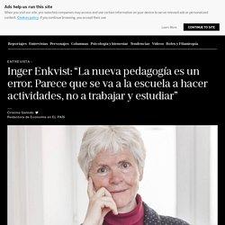 """Entrevista: Inger Enkvist: """"La nueva pedagogía es un error. Parece que se va a la escuela a hacer actividades, no a trabajar y estudiar"""""""