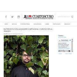 ENTREVISTA CON ALEJANDRO CARTAGENA. CURIOSO DE LA IMAGEN