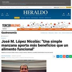 """Entrevista a José M. López Nicolás: """"Una simple manzana aporta más beneficios que un alimento funcional"""""""