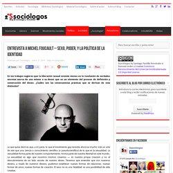 Entrevista a Michel Foucault - Sexo, poder, y la política de la identidad
