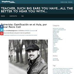 Gamificación en el Aula, por Óscar Recio Coll - Teacher, such big ears you have...all the better to hear you with...