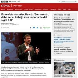 """Entrevista con Alex Beard: """"Ser maestro debe ser el trabajo más importante del siglo XXI"""""""