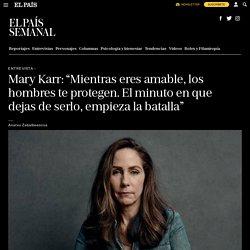 """Entrevista: Mary Karr: """"Mientras eres amable, los hombres te protegen. El minuto en que dejas de serlo, empieza la batalla"""""""