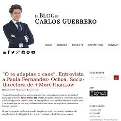 """O te adaptas o caes"", Entrevista a Paula Fernandez- Ochoa, Socia- Directora de +MoreThanLaw"