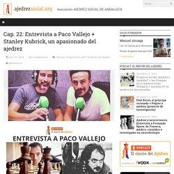Cap. 22: Entrevista a Paco Vallejo + Stanley Kubrick, un apasionado del ajedrez