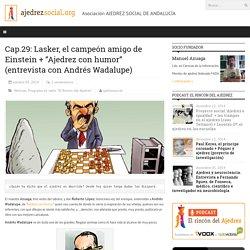 """Cap.29: Lasker, el campeón amigo de Einstein + """"Ajedrez con humor"""" (entrevista con Andrés Wadalupe)"""