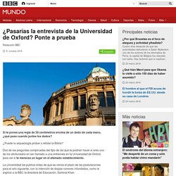 ¿Pasarías la entrevista de la Universidad de Oxford? Ponte a prueba - BBC Mundo