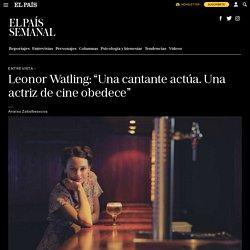 """Entrevista: Leonor Watling: """"Una cantante actúa. Una actriz de cine obedece"""""""