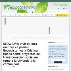 SLOW LIFE: vivir de otra manera es posible. Entrevistamos a Cristina Rueda sobre proyectos de transformación social en torno a la vivienda y la comunidad