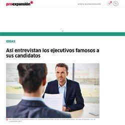 Así entrevistan los ejecutivos famosos a sus candidatos
