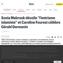 "Sonia Mabrouk dévoile ""l'entrisme islamiste"" et Caroline Fourest célèbre Gérald Darmanin"