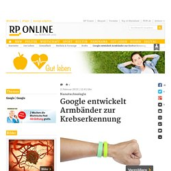 Google entwickelt Armbänder zur Krebserkennung