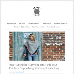 Tuto – Le chèche «L'enveloppant» créé pour Phildar – Disponible gratuitement sur le blog