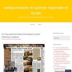 Un vrai projet bi-média d'envergure à partir d'archives oubliées – webjournaliste en presse régionale et locale
