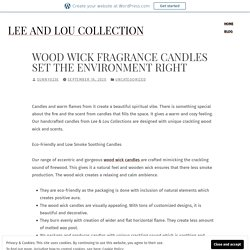 Wood Wick Fragrance Candles Set the Environment Right – Lee and Lou Collection