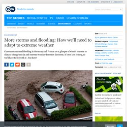 More storms and flooding: How we′ll need to adapt to extreme weather