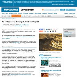 Fix acid oceans by dumping alkali in them? Forget it - environment - 15 December 2011
