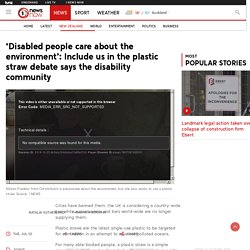 'Disabled people care about the environment': Include us in the plastic straw debate says the disability community