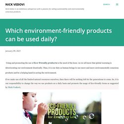 Which environment-friendly products can be used daily?