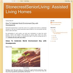 StonecrestSeniorLiving: Assisted Living Homes: How To Celebrate World Environment Day with Grandparents