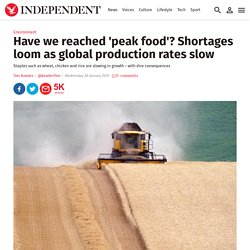 Have we reached 'peak food'? Shortages loom as global production rates slow