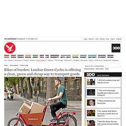 Bikes of burden: London Green Cycles is offering a clean, green and cheap way to transport goods - Green Living - Environment - The Independent