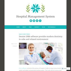 Dentist EMR software provides modern dentistry in calm and relaxed environment – Hospital Management System
