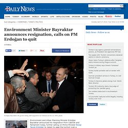 Environment Minister Bayraktar announces resignation, calls on PM Erdoğan to quit