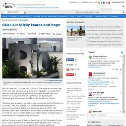 IRIN Global | RIO+20: Sticky issues and hope | Global | Aid Policy | Early Warning | Environment | Health & Nutrition | Water & Sanitation