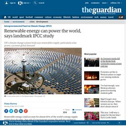 Renewable energy can power the world, says landmark IPCC study | Environment