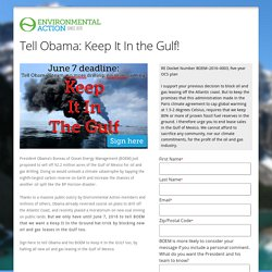 Environmental Action Tell Obama: Keep It In the Gulf!