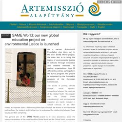 SAME World: our new global education project on environmental justice is launched - Artemisszió Alapítvány