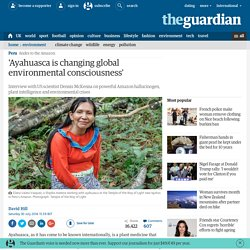 2016/07 [guardian] 'Ayahuasca is changing global environmental consciousness'