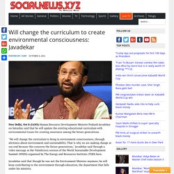 Will change the curriculum to create environmental consciousness: Javadekar - Social News XYZ
