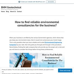 How to find reliable environmental consultancies for the business? – BHM Geotechnical