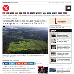 Campaign to put ecocide on a par with genocide in attempt to curb environmental destruction - Green Living - Environment - The Independent