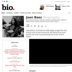 Joan Baez - Environmental Activist, Children's Activist, Civil Rights Activist, Women's Rights Activist, Guitarist, Anti-War Activist, Singer